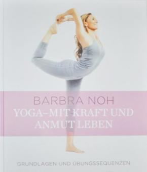 Yoga - Mit Kraft und Anmut leben - Barbara Noh